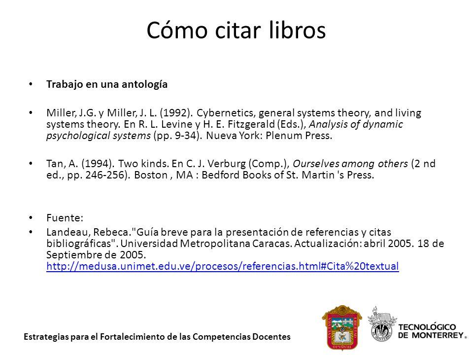 Estrategias para el Fortalecimiento de las Competencias Docentes Cómo citar libros Trabajo en una antología Miller, J.G. y Miller, J. L. (1992). Cyber