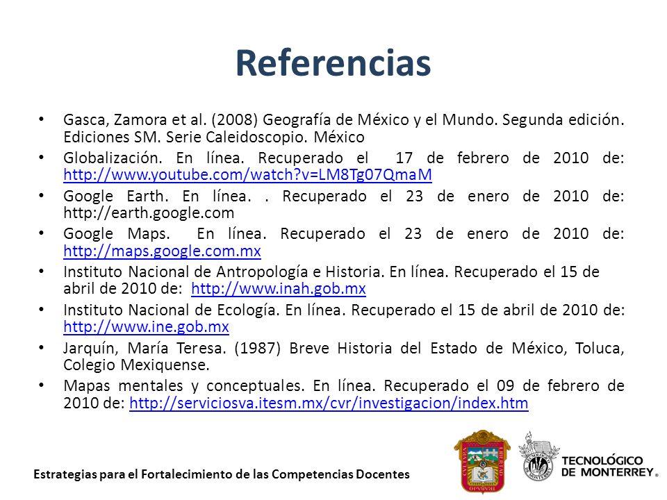 Estrategias para el Fortalecimiento de las Competencias Docentes Referencias Gasca, Zamora et al. (2008) Geografía de México y el Mundo. Segunda edici