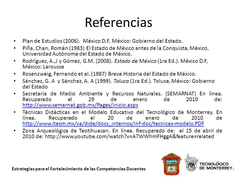 Estrategias para el Fortalecimiento de las Competencias Docentes Referencias Plan de Estudios (2006). México D.F, México: Gobierno del Estado. Piña, C