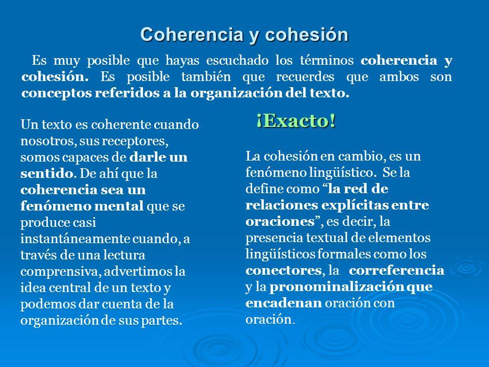 Coherencia y cohesión Es muy posible que hayas escuchado los términos coherencia y cohesión.
