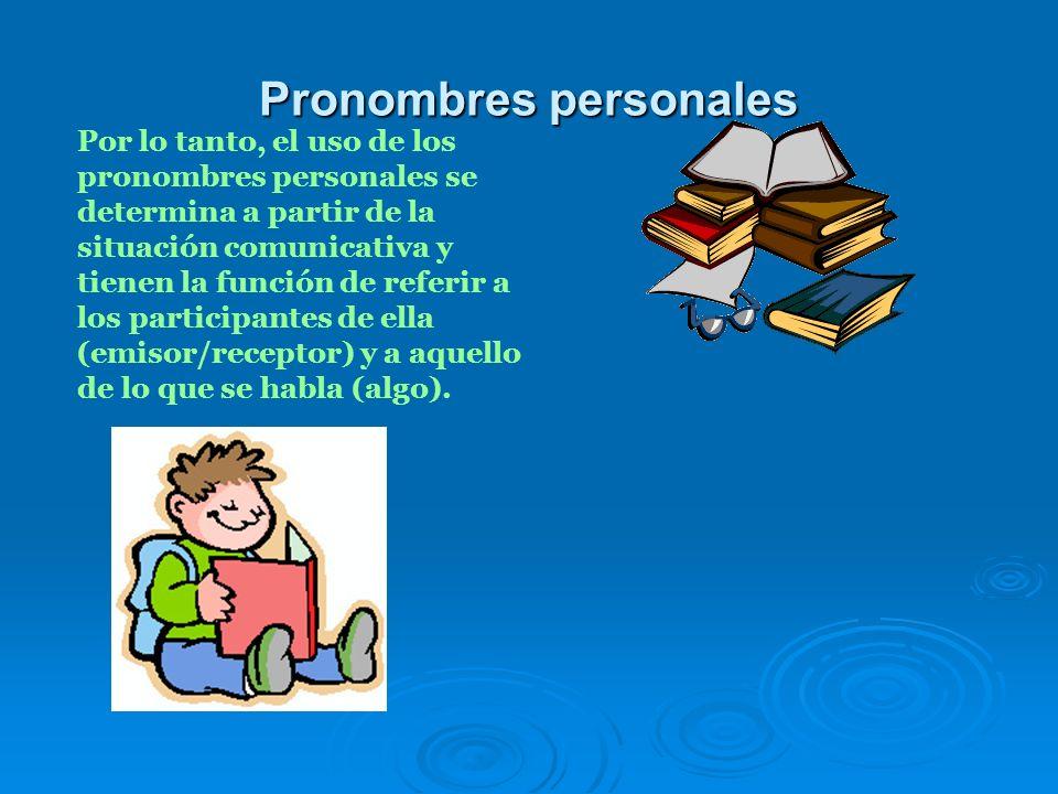 Pronombres personales RECEPTOR Los pronombres personales se organizan a partir de la situación comunicativa básica en que un emisor le dice algo a un