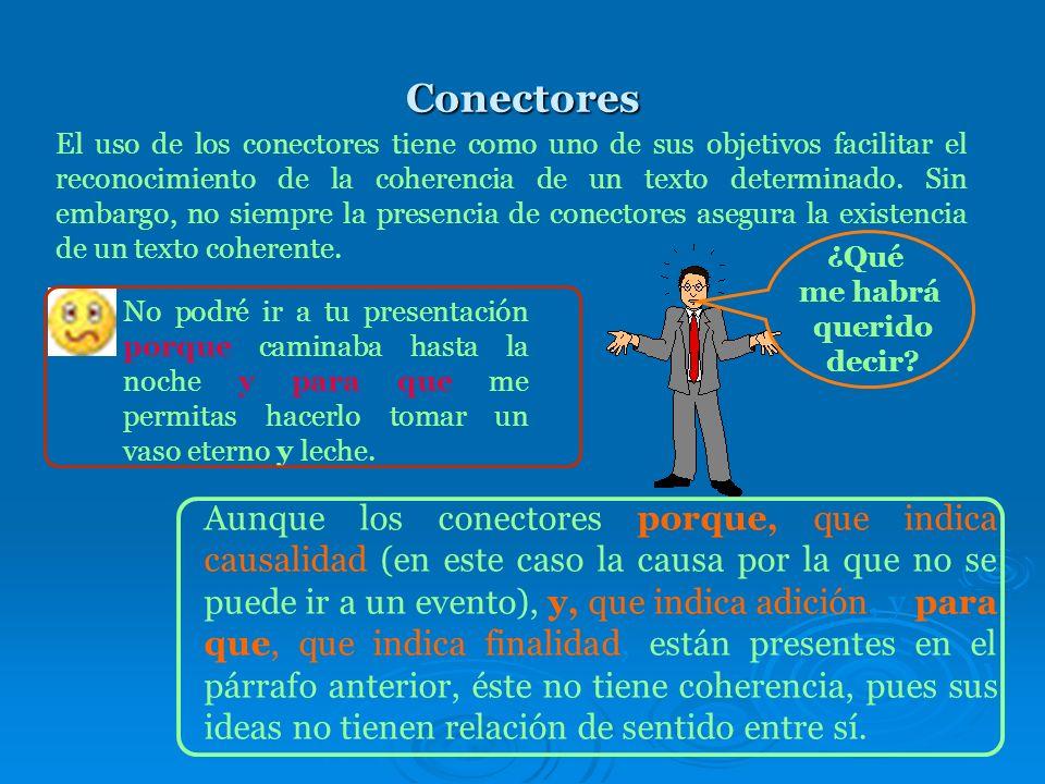 Cohesión: los conectores Veremos el uso de tres tipos de cohesión textual. En primer lugar nos centraremos en los conectores. Éstos son nexos gramatic