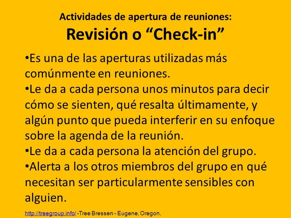 Actividades de apertura de reuniones: Revisión o Check-in Es una de las aperturas utilizadas más comúnmente en reuniones. Le da a cada persona unos mi