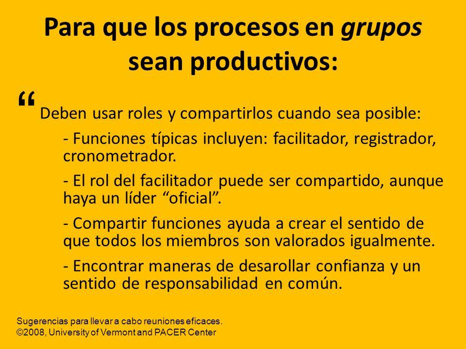 Para que los procesos en grupos sean productivos: Deben usar roles y compartirlos cuando sea posible: - Funciones típicas incluyen: facilitador, regis