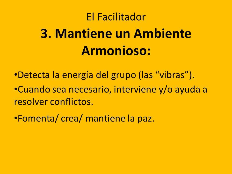 3. Mantiene un Ambiente Armonioso: Detecta la energía del grupo (las vibras). Cuando sea necesario, interviene y/o ayuda a resolver conflictos. Foment
