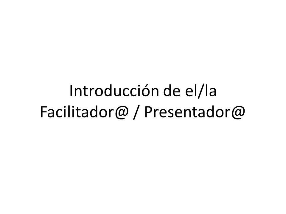 Introducción de el/la Facilitador@ / Presentador@