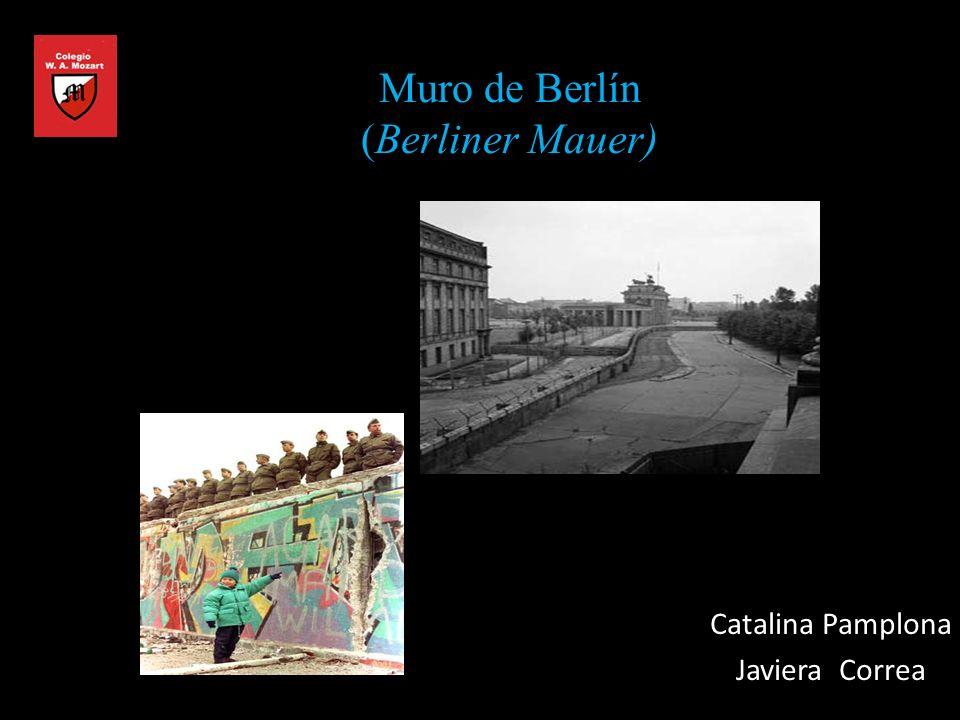 Muro de Berlín (Berliner Mauer) Catalina Pamplona Javiera Correa