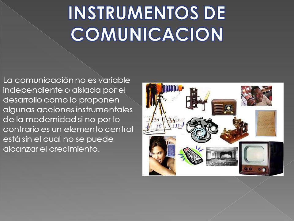 La comunicación no es variable independiente o aislada por el desarrollo como lo proponen algunas acciones instrumentales de la modernidad si no por l