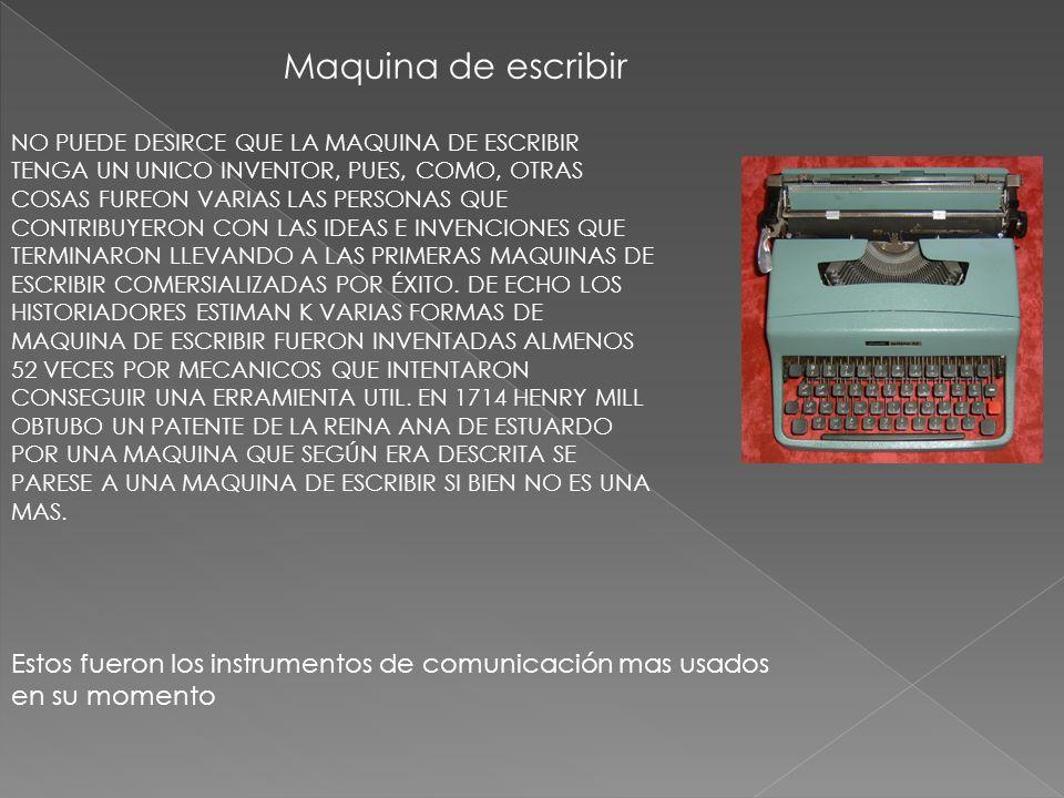 Maquina de escribir NO PUEDE DESIRCE QUE LA MAQUINA DE ESCRIBIR TENGA UN UNICO INVENTOR, PUES, COMO, OTRAS COSAS FUREON VARIAS LAS PERSONAS QUE CONTRI
