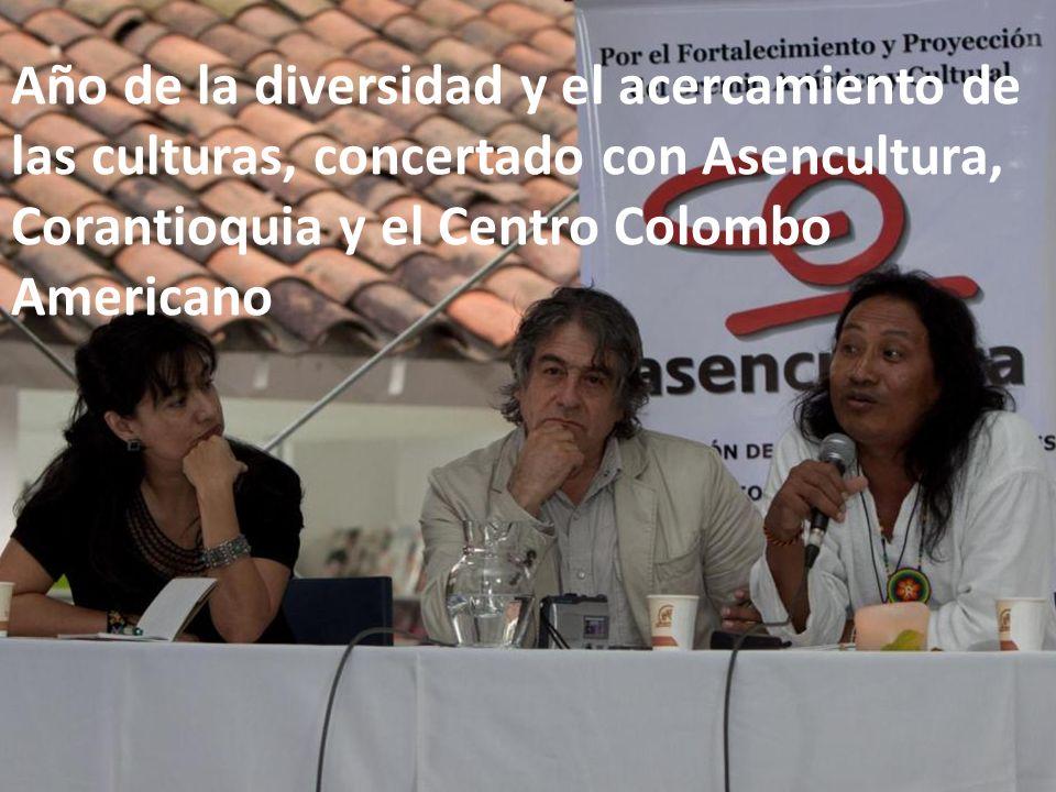 Año de la diversidad y el acercamiento de las culturas, concertado con Asencultura, Corantioquia y el Centro Colombo Americano