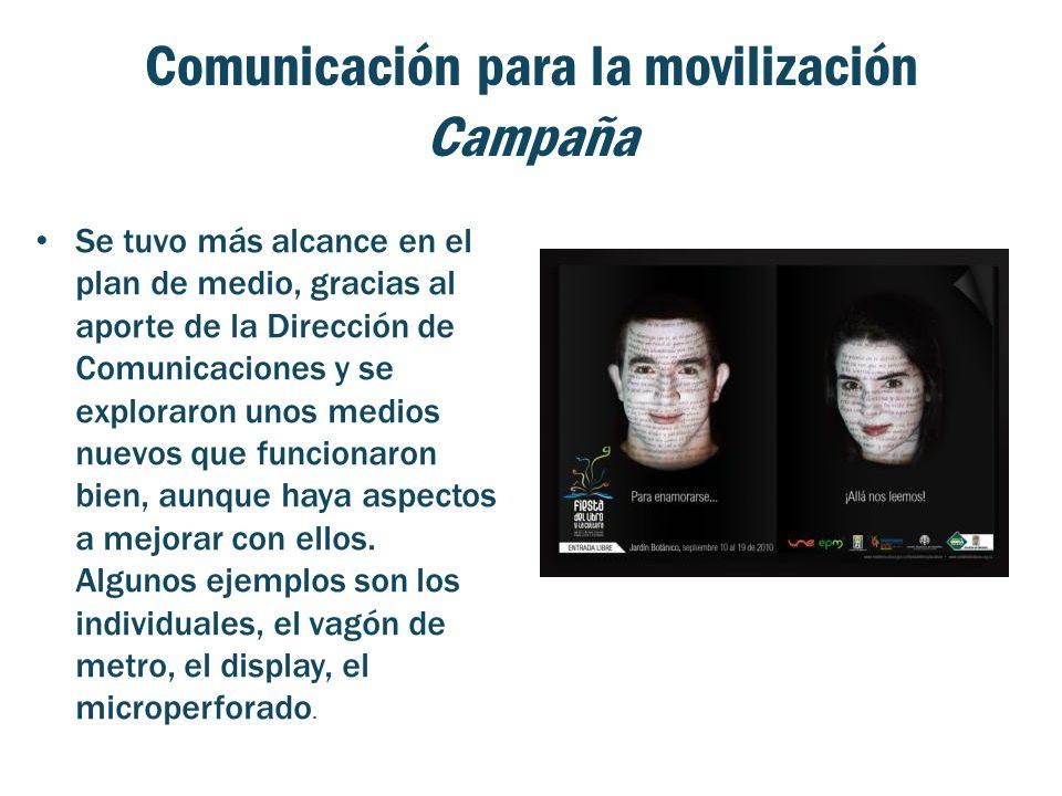 Comunicación para la movilización Campaña Se tuvo más alcance en el plan de medio, gracias al aporte de la Dirección de Comunicaciones y se exploraron unos medios nuevos que funcionaron bien, aunque haya aspectos a mejorar con ellos.