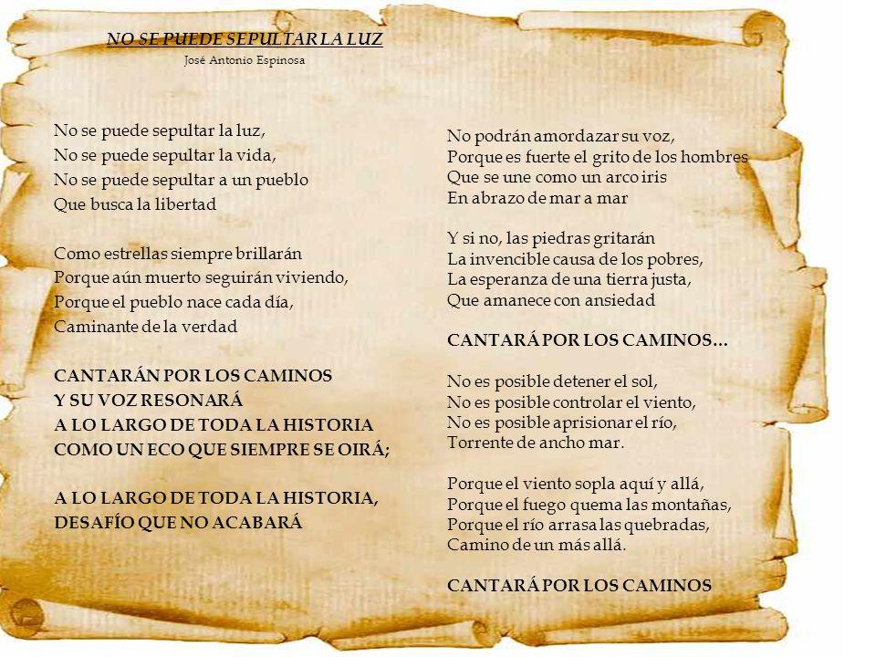 NO SE PUEDE SEPULTAR LA LUZ José Antonio Espinosa No se puede sepultar la luz, No se puede sepultar la vida, No se puede sepultar a un pueblo Que busc