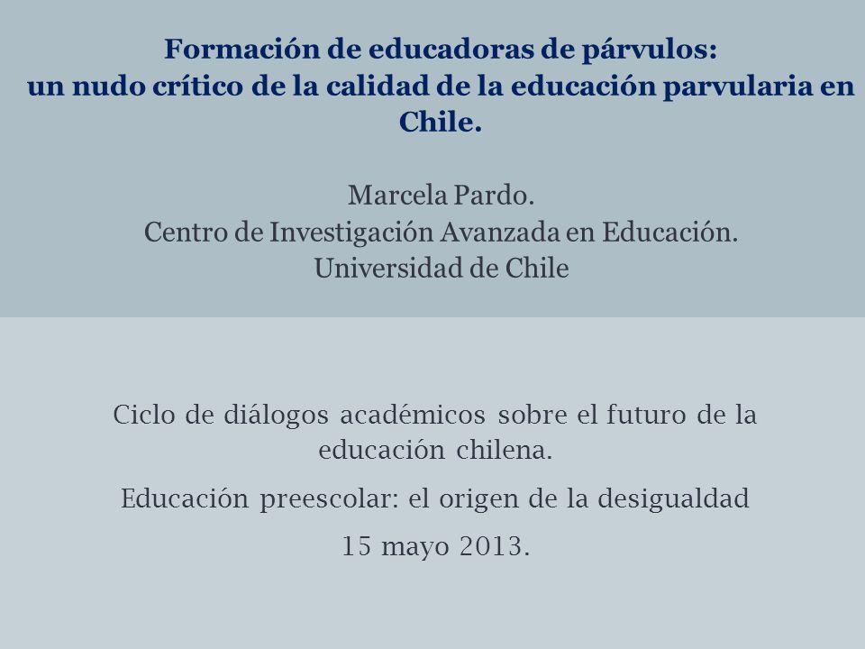Formación de educadoras de párvulos: un nudo crítico de la calidad de la educación parvularia en Chile.