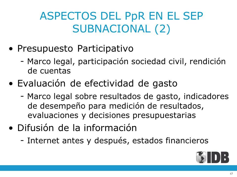 17 ASPECTOS DEL PpR EN EL SEP SUBNACIONAL (2) Presupuesto Participativo - Marco legal, participación sociedad civil, rendición de cuentas Evaluación d
