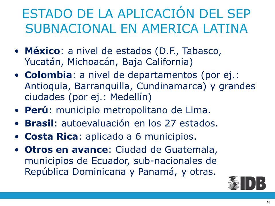 18 ESTADO DE LA APLICACIÓN DEL SEP SUBNACIONAL EN AMERICA LATINA México: a nivel de estados (D.F., Tabasco, Yucatán, Michoacán, Baja California) Colom