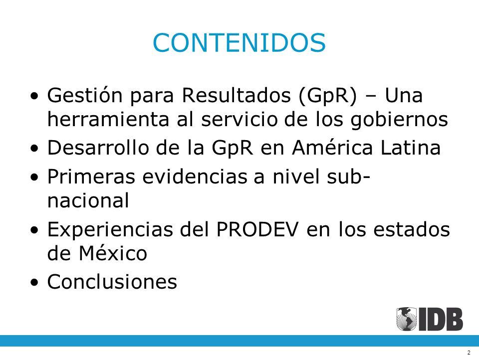 2 CONTENIDOS Gestión para Resultados (GpR) – Una herramienta al servicio de los gobiernos Desarrollo de la GpR en América Latina Primeras evidencias a