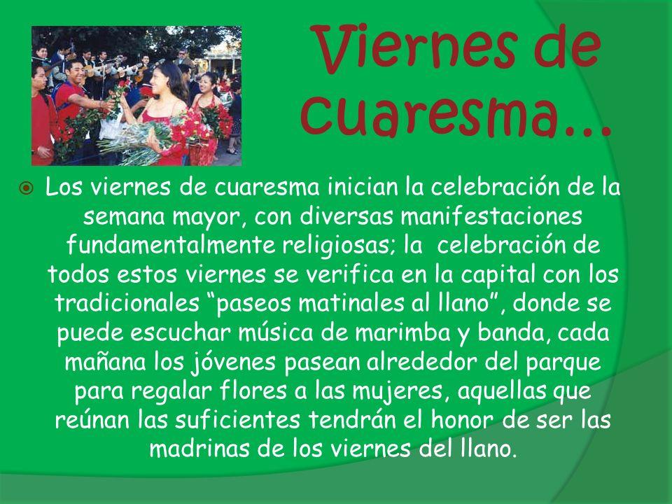 Viernes de cuaresma… Los viernes de cuaresma inician la celebración de la semana mayor, con diversas manifestaciones fundamentalmente religiosas; la c