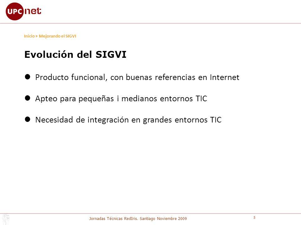Jornadas Técnicas RedIris. Santiago Noviembre 2009 3 Inicio > Mejorando el SIGVI Evolución del SIGVI Producto funcional, con buenas referencias en Int