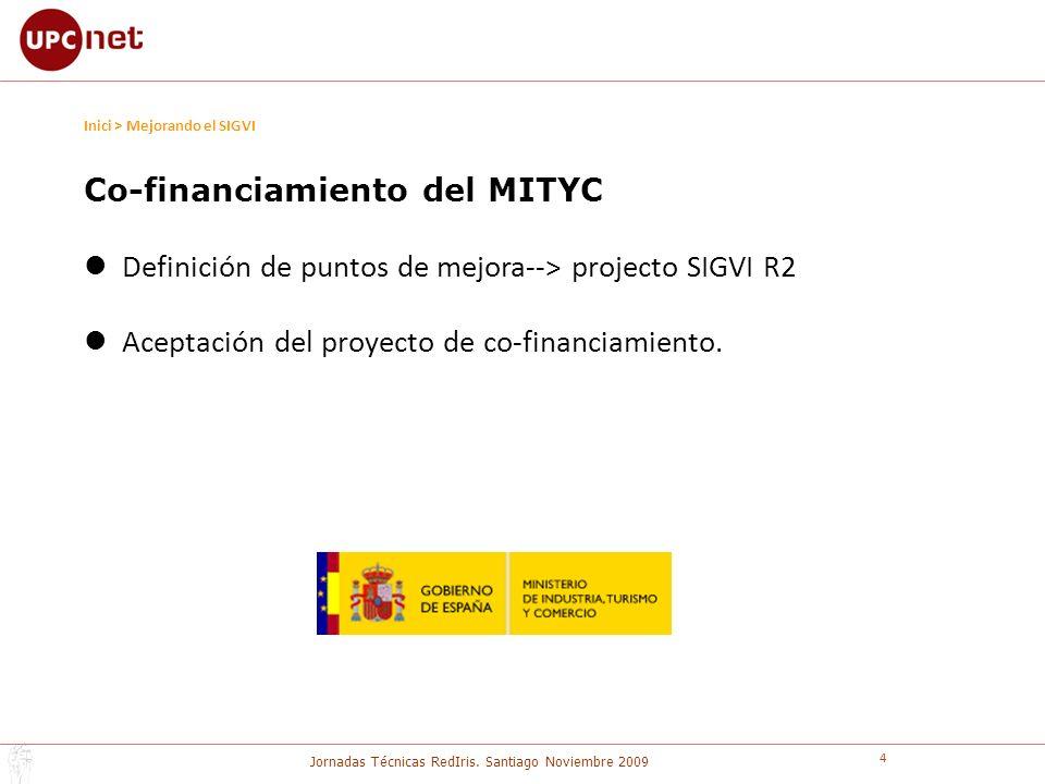Jornadas Técnicas RedIris. Santiago Noviembre 2009 4 Inici > Mejorando el SIGVI Co-financiamiento del MITYC Definición de puntos de mejora--> projecto