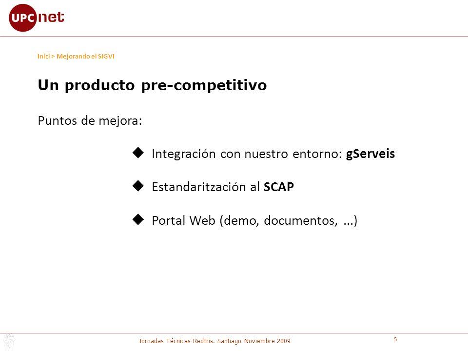 Jornadas Técnicas RedIris. Santiago Noviembre 2009 5 Un producto pre-competitivo Puntos de mejora: Integración con nuestro entorno: gServeis Estandari
