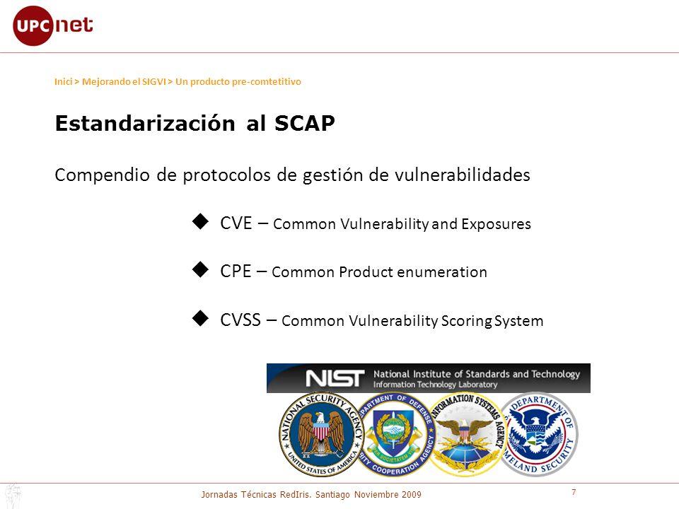 Jornadas Técnicas RedIris. Santiago Noviembre 2009 7 Estandarización al SCAP Compendio de protocolos de gestión de vulnerabilidades CVE – Common Vulne