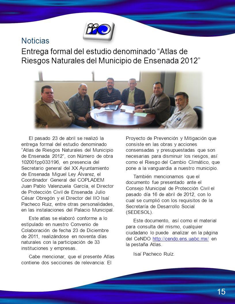 El pasado 23 de abril se realizó la entrega formal del estudio denominado Atlas de Riesgos Naturales del Municipio de Ensenada 2012, con Número de obr