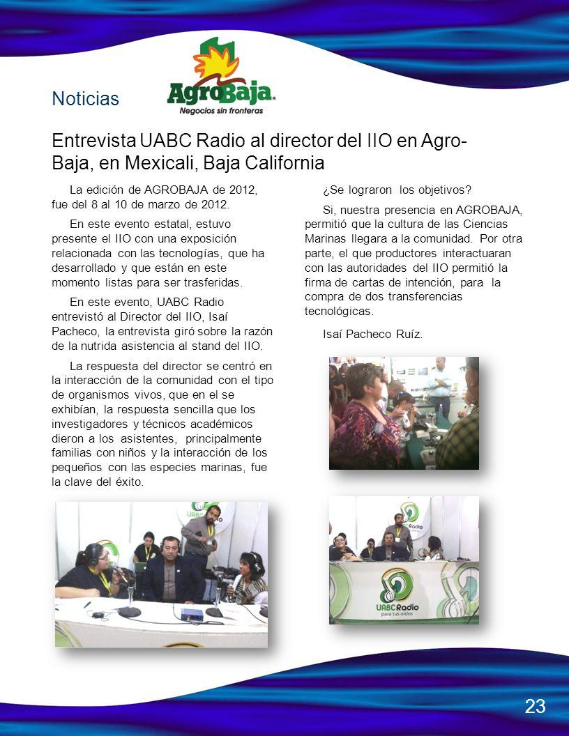 La edición de AGROBAJA de 2012, fue del 8 al 10 de marzo de 2012. En este evento estatal, estuvo presente el IIO con una exposición relacionada con la