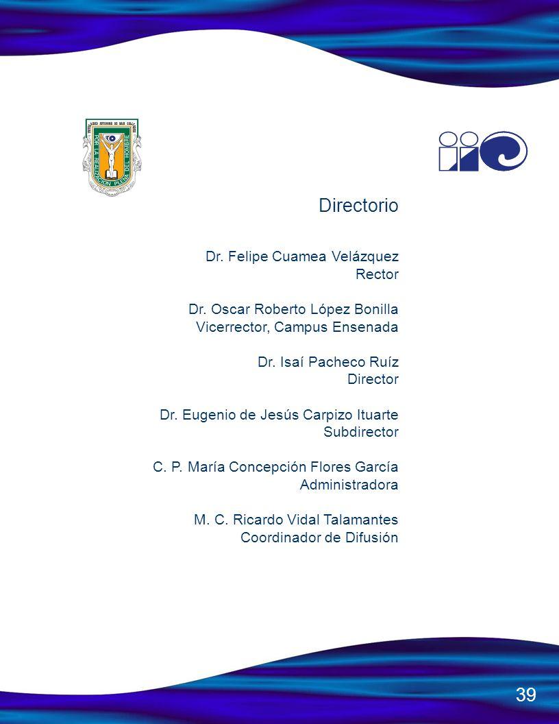 Directorio Dr. Felipe Cuamea Velázquez Rector Dr. Oscar Roberto López Bonilla Vicerrector, Campus Ensenada Dr. Isaí Pacheco Ruíz Director Dr. Eugenio