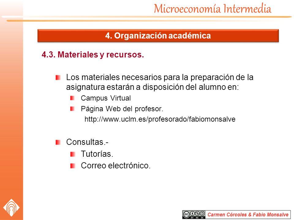 4.3. Materiales y recursos. 4. Organización académica Los materiales necesarios para la preparación de la asignatura estarán a disposición del alumno