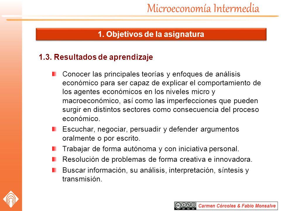 1.3. Resultados de aprendizaje Conocer las principales teorías y enfoques de análisis económico para ser capaz de explicar el comportamiento de los ag