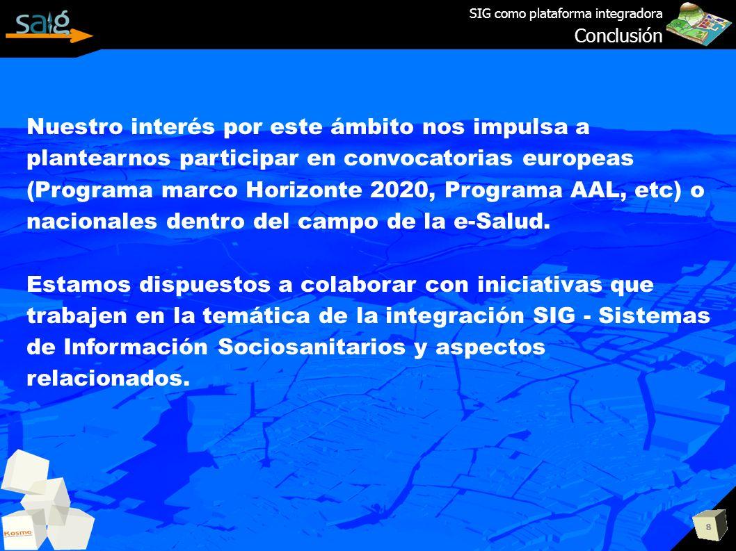 8 SIG como plataforma integradora Conclusión Nuestro interés por este ámbito nos impulsa a plantearnos participar en convocatorias europeas (Programa