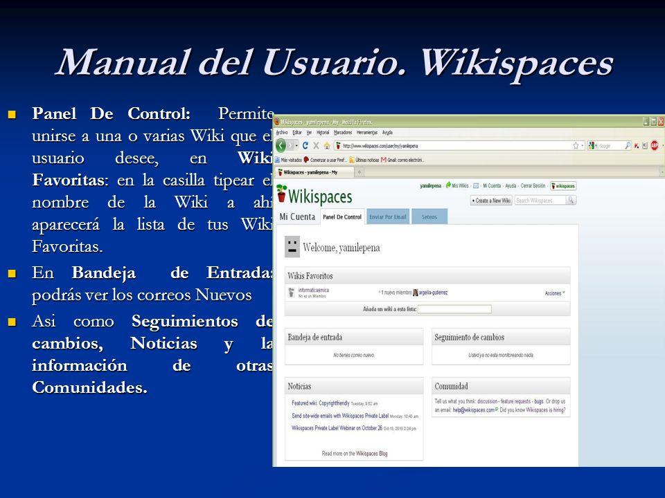 Panel De Control: Permite unirse a una o varias Wiki que el usuario desee, en Wiki Favoritas: en la casilla tipear el nombre de la Wiki a ahí aparecer