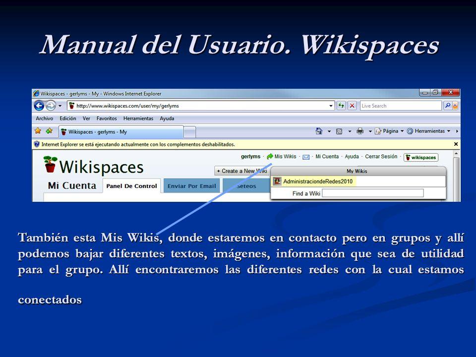 Manual del Usuario. Wikispaces También esta Mis Wikis, donde estaremos en contacto pero en grupos y allí podemos bajar diferentes textos, imágenes, in