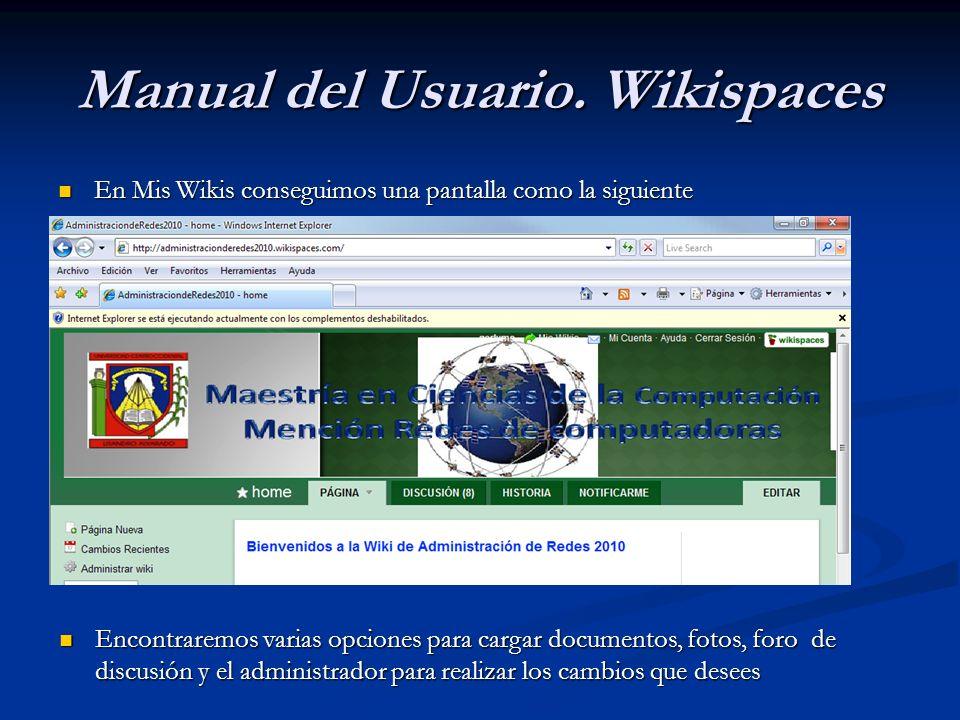 En Mis Wikis conseguimos una pantalla como la siguiente En Mis Wikis conseguimos una pantalla como la siguiente Manual del Usuario. Wikispaces Encontr