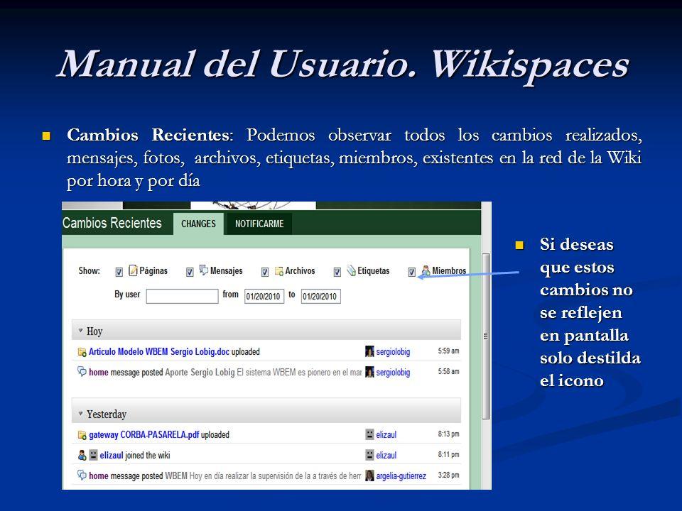 Cambios Recientes: Podemos observar todos los cambios realizados, mensajes, fotos, archivos, etiquetas, miembros, existentes en la red de la Wiki por