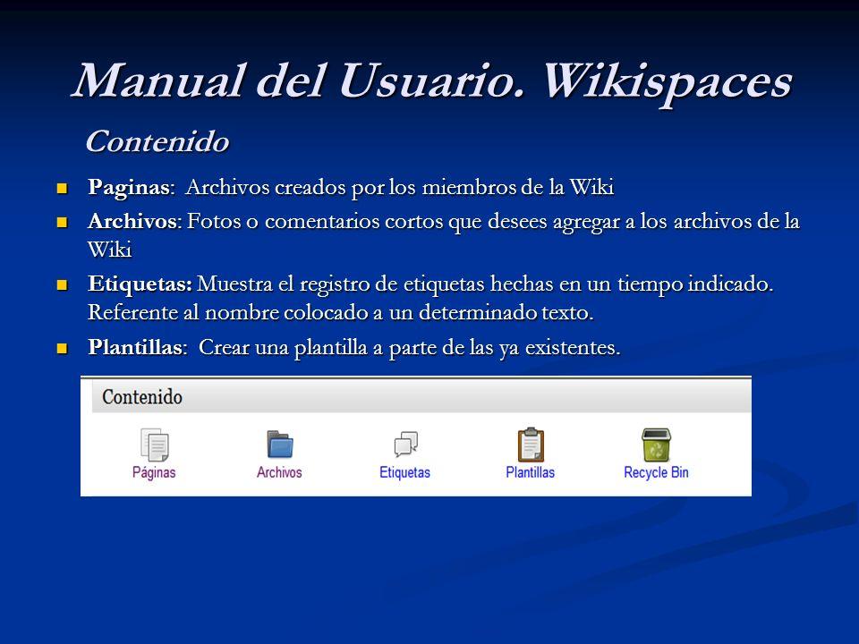 Paginas: Archivos creados por los miembros de la Wiki Paginas: Archivos creados por los miembros de la Wiki Archivos: Fotos o comentarios cortos que d