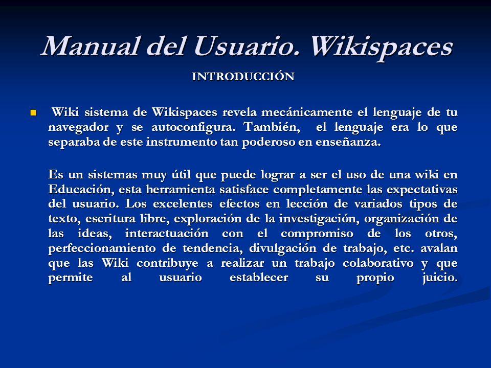 Manual del Usuario. Wikispaces INTRODUCCIÓN Wiki sistema de Wikispaces revela mecánicamente el lenguaje de tu navegador y se autoconfigura. También, e