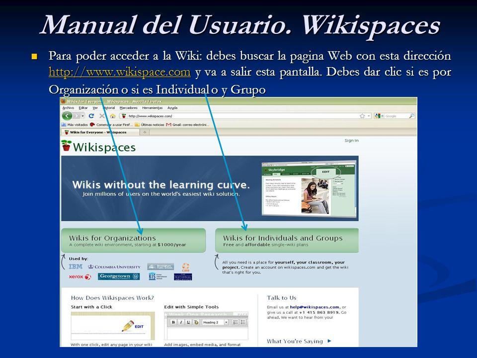 Para poder acceder a la Wiki: debes buscar la pagina Web con esta dirección http://www.wikispace.com y va a salir esta pantalla. Debes dar clic si es