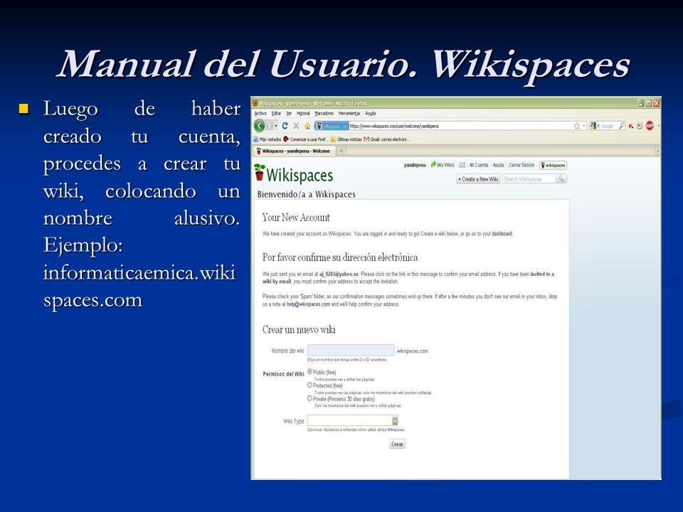 Luego de haber creado tu cuenta, procedes a crear tu wiki, colocando un nombre alusivo. Ejemplo: informaticaemica.wiki spaces.com Luego de haber cread