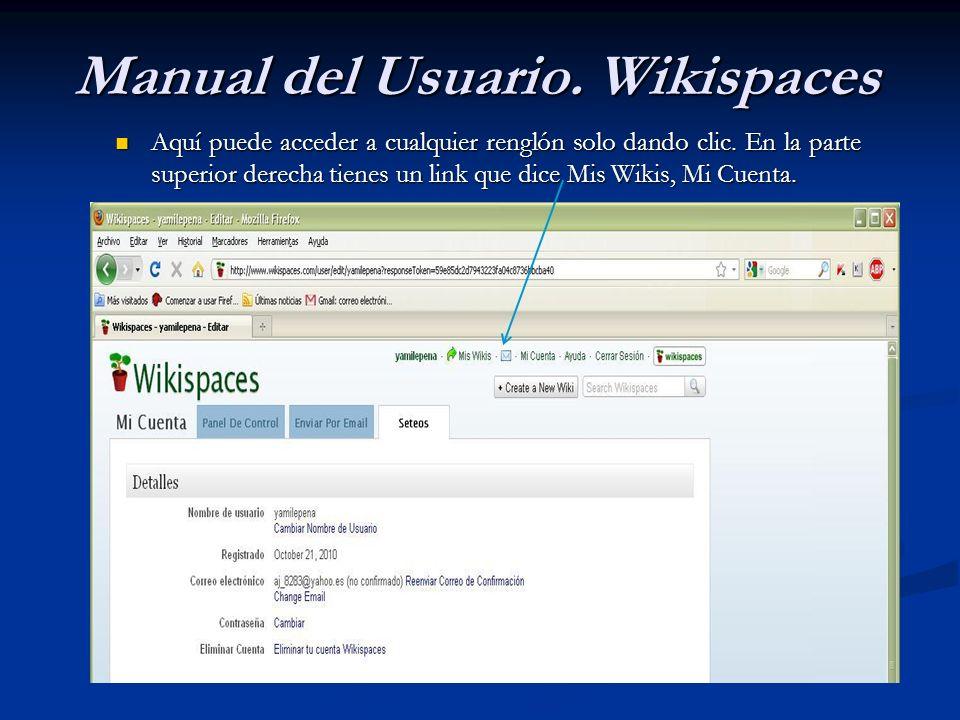 Aquí puede acceder a cualquier renglón solo dando clic. En la parte superior derecha tienes un link que dice Mis Wikis, Mi Cuenta. Aquí puede acceder