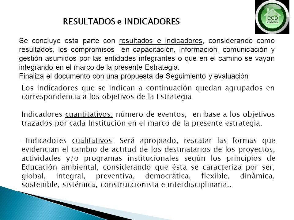 RESULTADOS e INDICADORES Se concluye esta parte con resultados e indicadores, considerando como resultados, los compromisos en capacitación, informaci