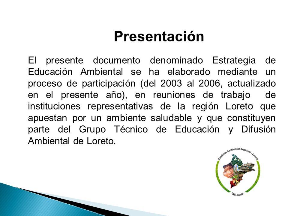 Presentación El presente documento denominado Estrategia de Educación Ambiental se ha elaborado mediante un proceso de participación (del 2003 al 2006