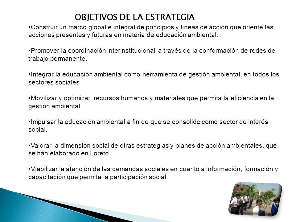 OBJETIVOS DE LA ESTRATEGIA Construir un marco global e integral de principios y líneas de acción que oriente las acciones presentes y futuras en mater
