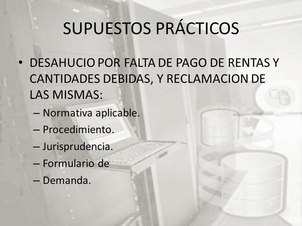 SUPUESTOS PRÁCTICOS DESAHUCIO POR FALTA DE PAGO DE RENTAS Y CANTIDADES DEBIDAS, Y RECLAMACION DE LAS MISMAS: – Normativa aplicable.