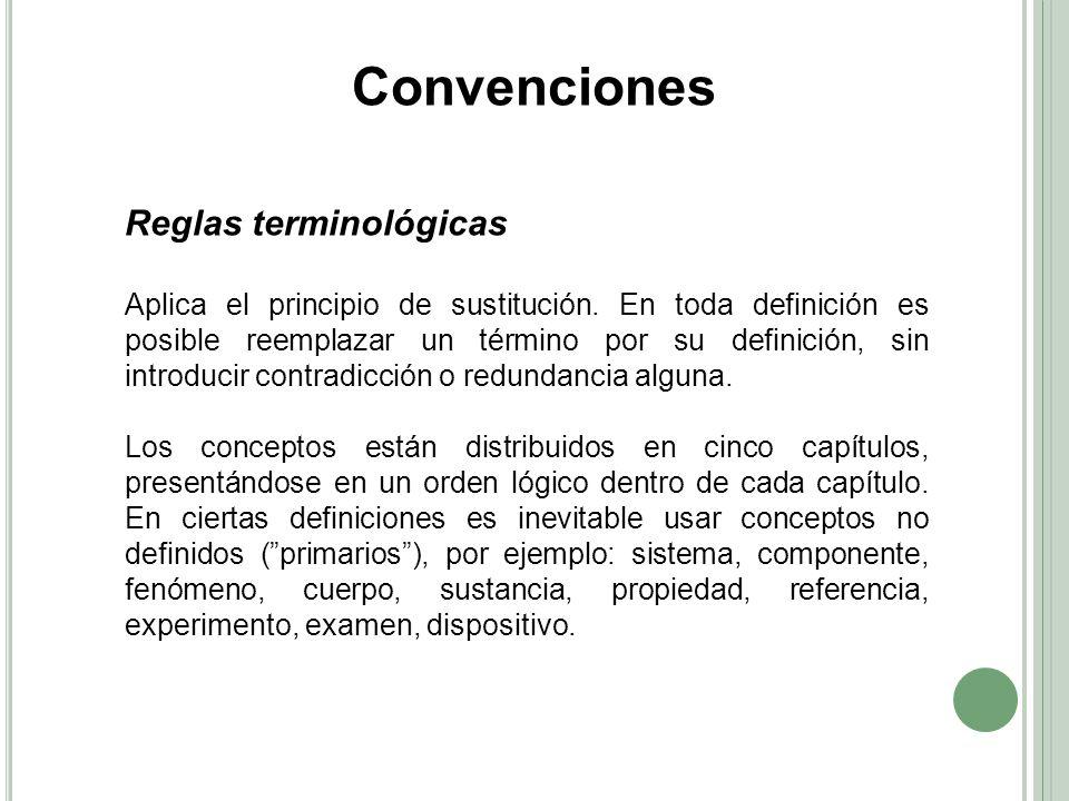 Reglas terminológicas Aplica el principio de sustitución. En toda definición es posible reemplazar un término por su definición, sin introducir contra