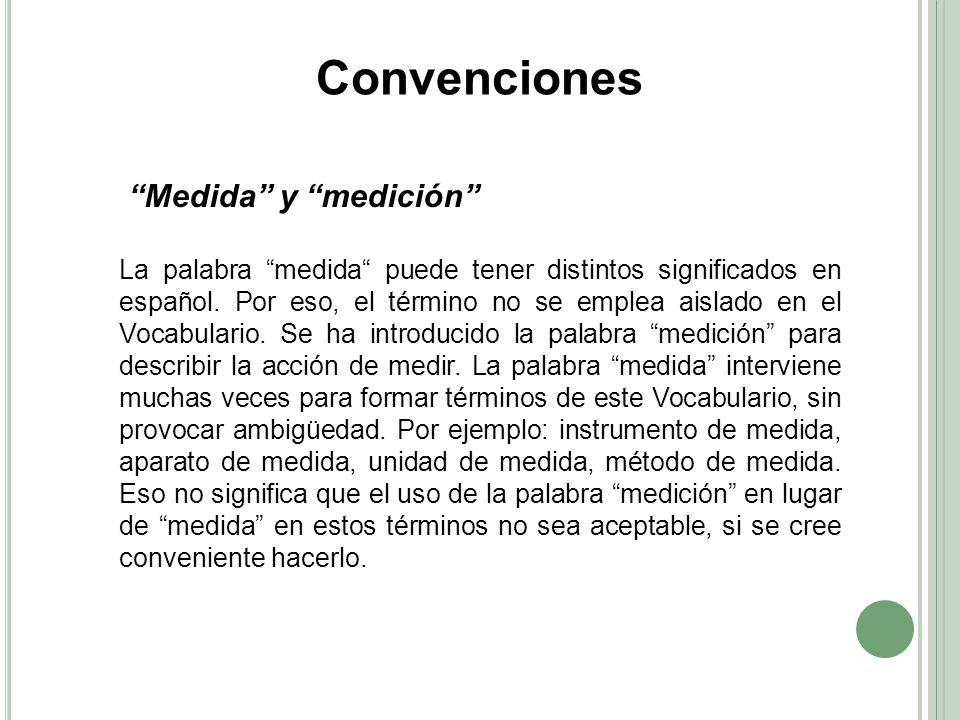 Medida y medición La palabra medida puede tener distintos significados en español. Por eso, el término no se emplea aislado en el Vocabulario. Se ha i