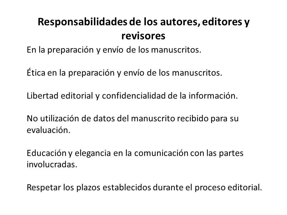 Responsabilidades de los autores, editores y revisores En la preparación y envío de los manuscritos. Ética en la preparación y envío de los manuscrito