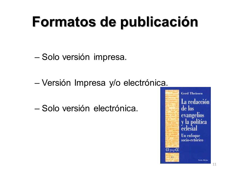 Formatos de publicación –Solo versión impresa. –Versión Impresa y/o electrónica. –Solo versión electrónica. 11