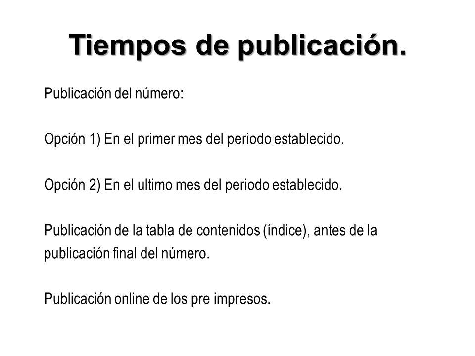 Tiempos de publicación. Publicación del número: Opción 1) En el primer mes del periodo establecido. Opción 2) En el ultimo mes del periodo establecido
