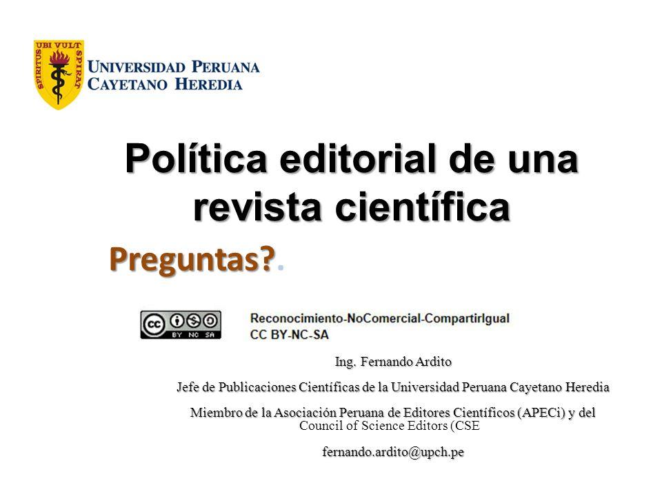 Política editorial de una revista científica Ing. Fernando Ardito Jefe de Publicaciones Científicas de la Universidad Peruana Cayetano Heredia Miembro